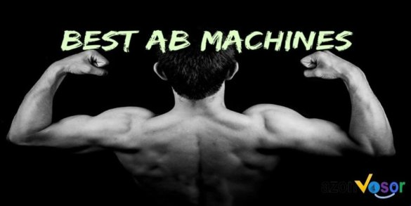7 Best Ab Machine to Strengthen Your Ab Muscles