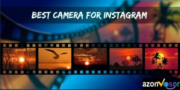 Best Camera for Instagram in 2019; Top 12 Cameras [Reviews and Buyer's Guide]